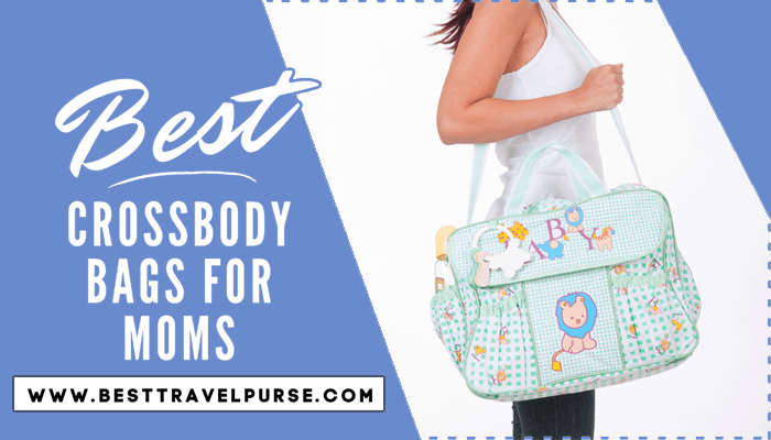 Best Crossbody Bags for Moms Review & Buying Guide
