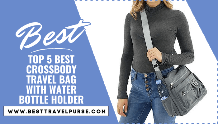 The 5 Best crossbody travel bag with water bottle holder