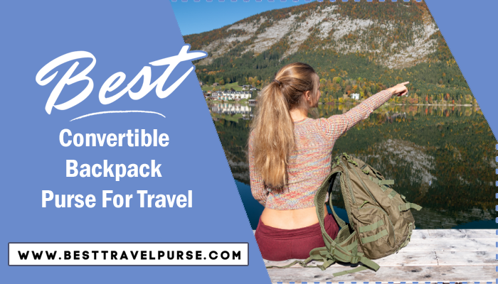 Best Convertible Backpack Purse For Travel