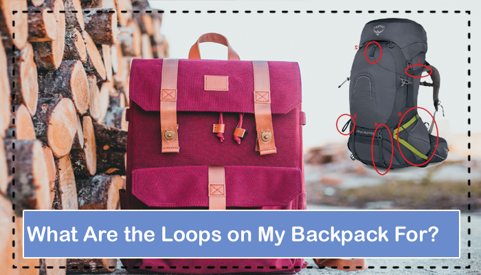 What Are the Loops on My Backpack For?